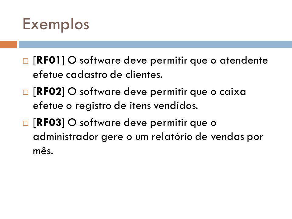 Exemplos [RF01] O software deve permitir que o atendente efetue cadastro de clientes.